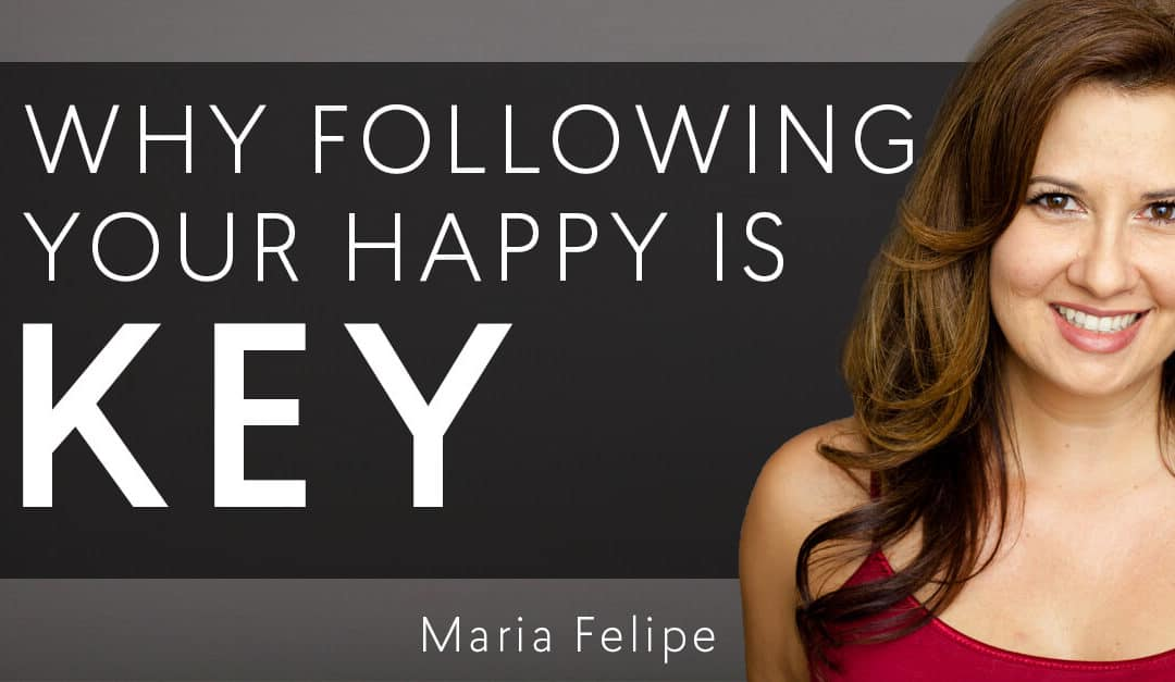 Why Following your Happy = Key